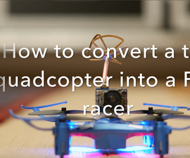 How to Convert a Toy Quadcopter Into a FPV Racer