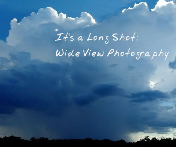It's a Long Shot: Wide View Photography