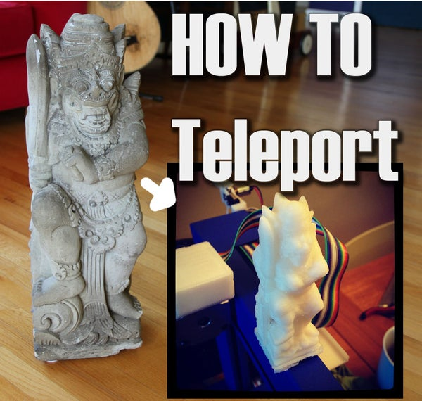 How to Teleport! Free 3D Scanning and Cheap 3D Printing!