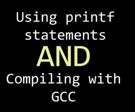 C PROGRAMMING FOR BEGINNERS: Using Printf statement and Compiling GCC