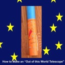 """How to Make an """"Out of This World"""" Telescope"""