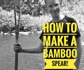 How To: 4 Pronged Bamboo Spear