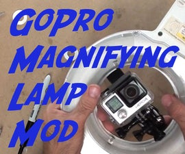 Attach a GoPro to a Magnifying Lamp!