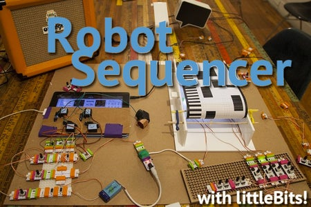 Robotic Music Player and Sequencer With LittleBits AKA Fruityloops IRL