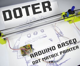 Doter - Huge Arduino Based Dot Matrix Printer