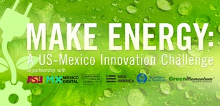 MAKE ENERGY: A US-Mexico Innovation Challenge