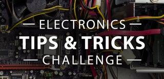 Electronics Tips & Tricks Challenge