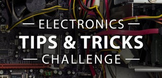 Electronics Tips & Tricks Challenge