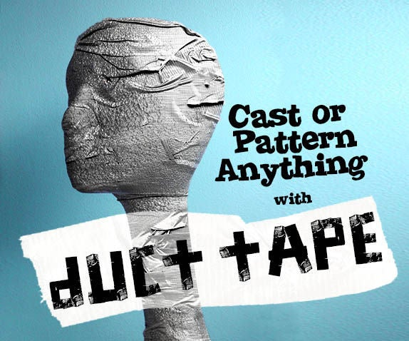 Cast or Pattern Anything With Duct Tape