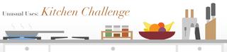 Unusual Uses: Kitchen Challenge