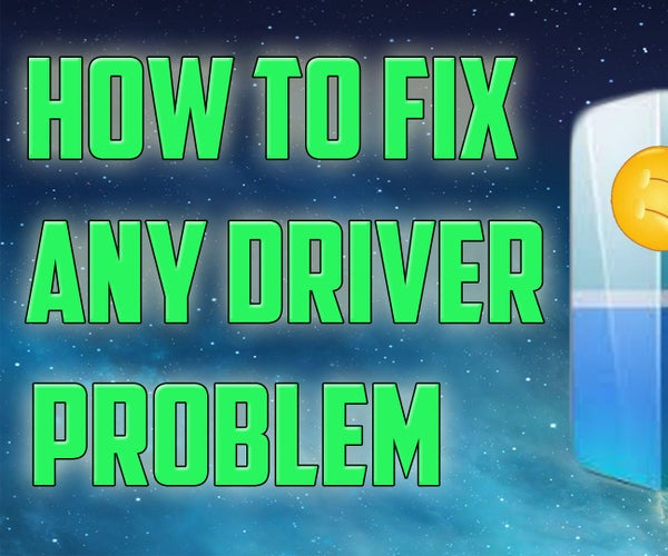 How to fix any Driver Problem!