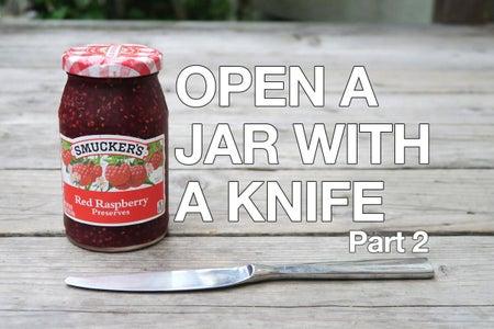 Open a Stuck Jar With a Knife Pt. 2