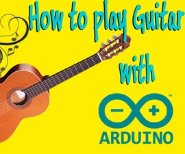 Arduino: How To Play Guitar with Arduino