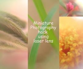 Miniature/Magnifined Photography Hack Using Laser Lens-DIY