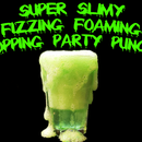 Super Slimy Fizzing Foaming Popping Party Punch!