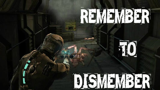 Remember to Dismember!
