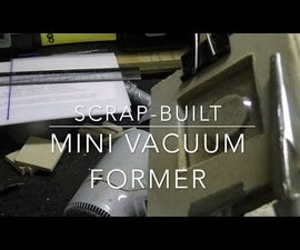 Scrap Built Mini Vacuum Former