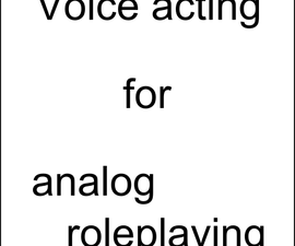 Beginner's guide to voice acting for analog roleplaying