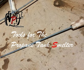 Tools For Use With Propane Tank Smelter (No Weld)