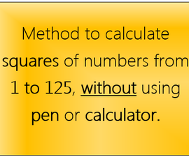 Method to calculate squares of numbers from 1 to 125, without using pen or calculator.