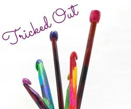Tricked Out Crochet Hooks and Knitting Needles