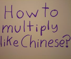 How to Multiply Like Chinese, the easy way! (Fast and Fun)