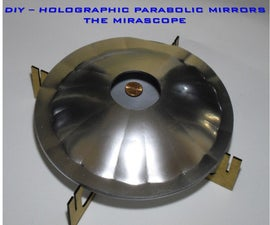 DIY - Holographic Parabolic Mirrors - the Mirascope