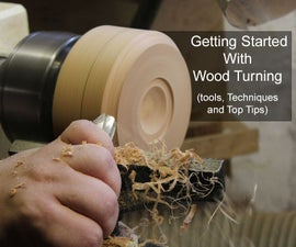 Getting Started With Wood Turning. (tools, Techniques and Top Tips)