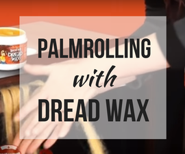 How to Use Dread Wax and Palm Roll Dreadlocks