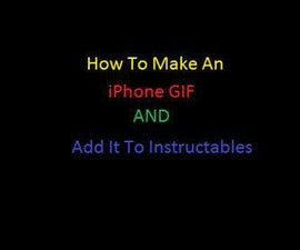Make A GIF (and put it in your Instructable, optional)