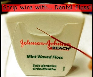 Strip a Wire With... Dental Floss?