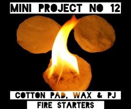 Mini Project #12: Cotton pad, PJ & wax fire starters
