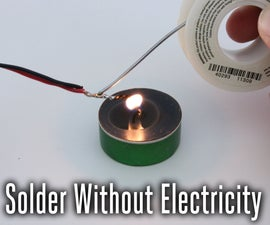 How to Solder Without Electricity (or a Soldering Iron)