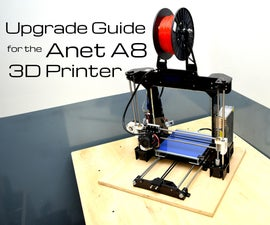 $2000 Quality Prints From a $200 Printer : an Upgrade Guide for the Anet A8 3D Printer