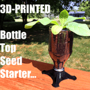 3D PRINTED BOTTLE TOP SEED STARTER!