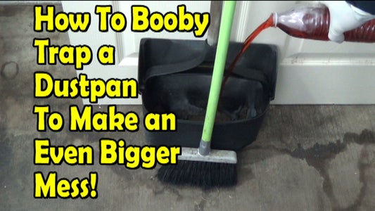 How to Booby Trap a Dustpan to Make a Bigger Mess!!!