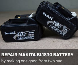 DIY: Repair Makita BL1830 Battery By Making One Good From Two Bad