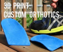 3D Printing Health: Custom DIY Orthotics