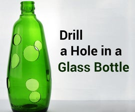 How to Drill a Hole in a Glass Bottle