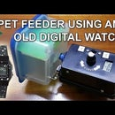 Automatic Pet Feeder Using an Old Digital Watch