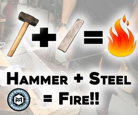 Start a Fire With a Hammer! (Strike Until Its Red Hot!)