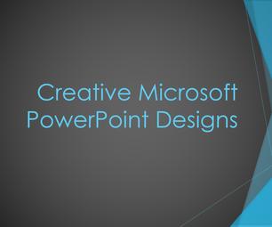 Creative Microsoft PowerPoint Designs.