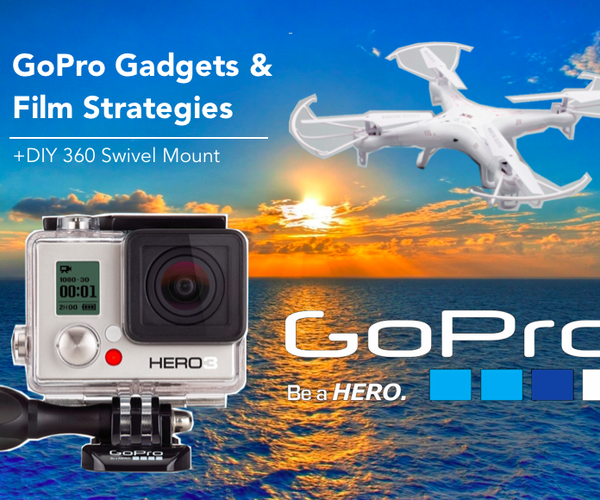 GoPro Gadgets and Film Strategies