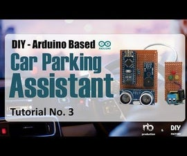 DIY - Arduino Based Car Parking Assistant