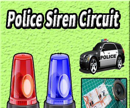 Police Siren Circuit | Electronics Projects | 555 Timer Projects