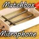 Matchbox Microphone
