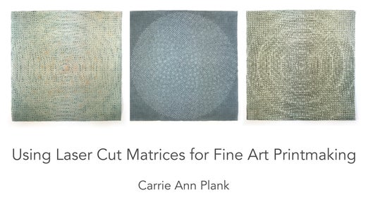 Using Laser Cut Matrices for Fine Art Printmaking