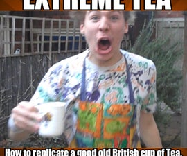 Making an EXTREME cup of tea
