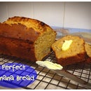 Perfect Banana Bread.