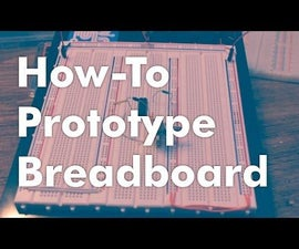 How to Build and Use a Prototype Solderless Breadboard